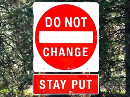 do not change stay put
